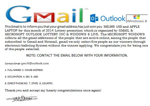 Your gmail address has just won you 500,000 USD and APPLE LAPTOP for this month of 2014 Lottery promotion which is organized by GMAIL & MICROSOFT OUTLOOK LOTTERY INC and WINDOWS 8 LIVE